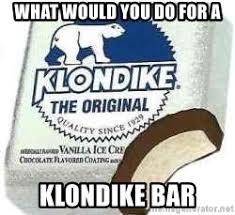Klondike Bar Meme - what would you do for a klondike bar klondike bar meme generator