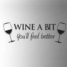 wine a bit you ll feel better wine a bit you will feel better vinyl wall sticker dinning room