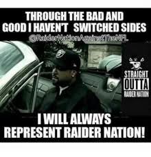 Raider Nation Memes - through the bad and goodi havent switched sides straight