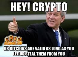 crypto your bitcoins are valid as long as you let us steal them