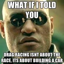 Drag Racing Meme - drag racing community