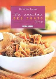 editions sud ouest cuisine livre la cuisine des abats écrit par dominique dumas sud ouest