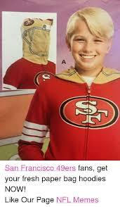 San Francisco 49ers Memes - a san francisco 49ers fans get your fresh paper bag hoodies now