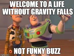 Funny Gravity Falls Memes - the struggle without gravity falls imgflip