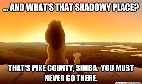 Pike Meme - and what s that shadowy place that s pike county simba you must