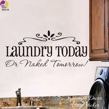 aliexpress com buy laundry room sign wall sticker laundry today aliexpress com buy laundry room sign wall sticker laundry today or naked tommorrow wall decal laundry room cut vinyl home decoration art mural diy from