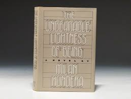 The Unbearable Lightness Of Being Milan Kundera Unbearable Lightness Of Being First Edition