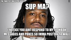 Inbox Meme - sup ma i notice you aint respond to my 47 inbox messages and