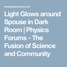 light glows around spouse in room physics forums the