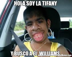 Meme Williams - hola soy la tifany y buscó a el williams meme de el feo imagenes