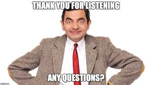 Any Questions Meme - image tagged in mr bean imgflip