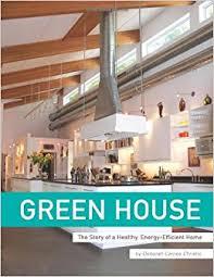 energy efficient home design books green house the story of a healthy energy efficient home deborah