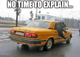No Time To Explain Meme - bear taxi imgflip