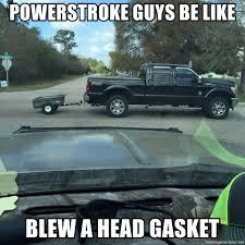 Powerstroke Memes - powerstroke guys be like blew a head gasket f250 ford meme