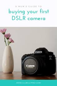 a mum u0027s guide to buying your first dslr club lilypad
