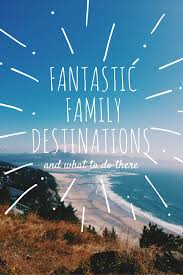 rambling through parenthood fantastic family destinations and