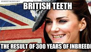 Funny British Memes - british teeth the result of 300 years of inbreeding british teeh