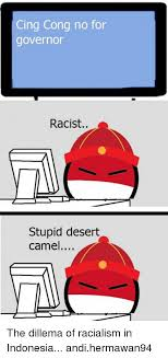 Cing Memes - cing cong no for governor racist stupid desert camel the dillema of