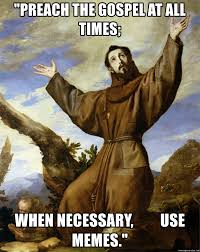 Gospel Memes - preach the gospel at all times when necessary use memes