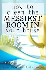 how to clean the messiest room in your house simple everyday home
