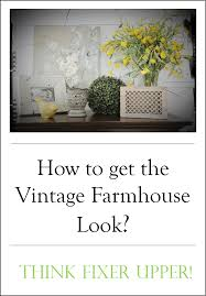 how to get the vintage farmhouse look think fixer upper