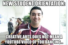 Youtube Video Meme - new student orientation creative arts does not mean a youtube video