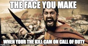 Cam Meme - the face you make when your the kill cam on call of duty meme