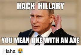 Axe Meme - hack hillary you mean like with an axe haha meme on me me