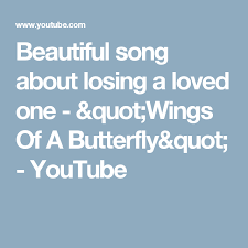 beautiful song about losing a loved one wings of a butterfly