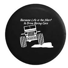 jeep life tire cover jeep life is too short to drive boring cars rock climbing spare tire