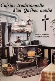 livre de cuisine traditionnelle cuisine traditionnelle d un québec oublié cuisine du québec com