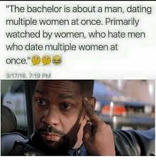The Bachelor Memes - the bachelor is about a man dating multiple women at once