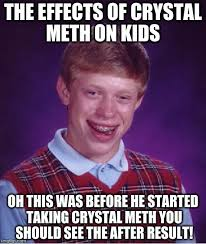 Crystal Meth Meme - bad luck brian meme imgflip