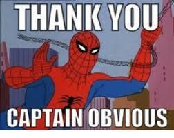 Captain Obvious Meme - thank you captain obvious thank you meme on me me
