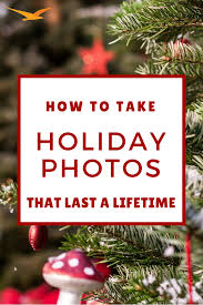 how to take holiday photos that last a lifetime beach camera blog