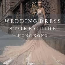 Buy Wedding Dresses Hong Kong Wedding Dress Store Guide Top Bridal Boutiques To Buy