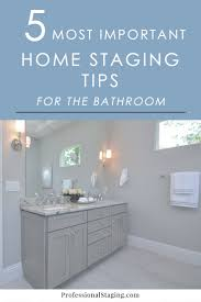 bathroom staging ideas the 5 most important home staging tips for bathrooms