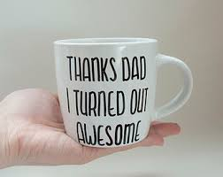 Awesome Coffee Mugs Thanks Dad I Turned Out Awesome Funny Father U0027s Day Gift