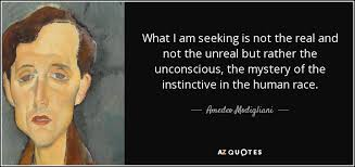 Seeking Not Amedeo Modigliani Quote What I Am Seeking Is Not The Real And Not