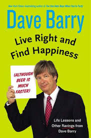 live right and find happiness a talk with dave barry huffpost