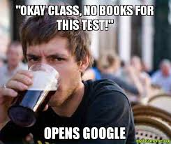 College Test Meme - okay class no books for this test opens google make a meme