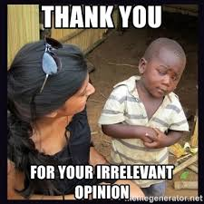 Third World Kid Meme - thank you for your irrelevant opinion skeptical third world kid