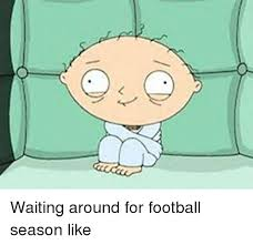 Football Season Meme - 人 waiting around for football season like nfl meme on
