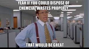 Health And Safety Meme - proper chemical waste disposal posters memes the green