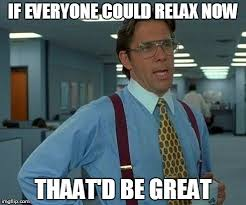 Relax Meme - just relax imgflip