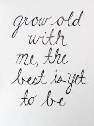 wedding day sayings quotes ideas grow with me the best is yet to be