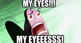 My Eyes Meme - my eyes my eyes memes