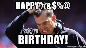 Jim Harbaugh Memes - happy birthday angry jim harbaugh meme generator
