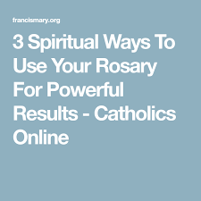catholic rosary online 3 spiritual ways to use your rosary for powerful results