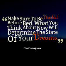 Love Good Night Quotes by Make Sure To Be Thankful Before Bed What You Think About Now Will